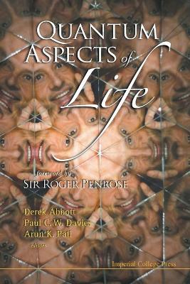 Quantum Aspects of Life - Abbott, Derek (Editor), and Davies, Paul C W (Editor), and Pati, Arun K (Editor)