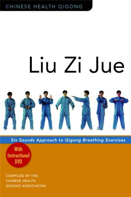 Liu Zi Jue: Six Sounds Approach to Qigong Breathing Exercises - Chinese Health Qigong Association (Compiled by)