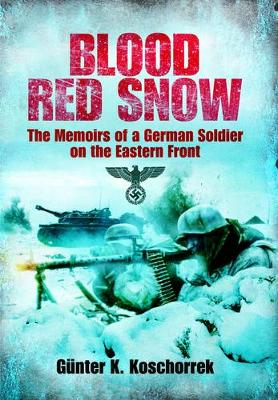 Blood Red Snow: The Memoirs of a German Soldier on the Eastern Front - Koschorrek, Gunter K.