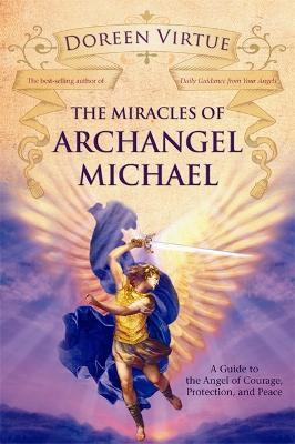 The Miracles of Archangel Michael: A Guide to the Angel of Courage, Protection and Peace - Virtue, Doreen