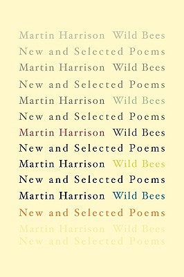 Wild Bees: New and Selected Poems - Harrison, Martin