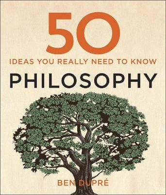 50 Philosophy Ideas You Really Need to Know - Dupre, Ben