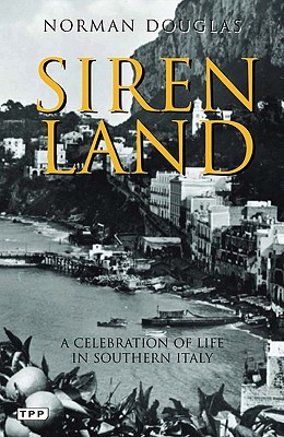 Siren Land: A Celebration of Life in Southern Italy - Douglas, Norman
