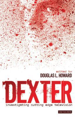 Dexter: Investigating Cutting Edge Television - Howard, Douglas L (Editor)