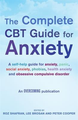 The Complete CBT Guide for Anxiety - Shafran, Roz (Editor), and Brosan, Lee (Editor), and Cooper, Peter J. (Editor)