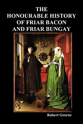 The Honourable Historie of Friar Bacon and Friar Bungay - Greene, Robert