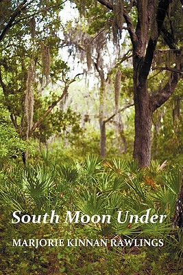 South Moon Under - Rawlings, Marjorie Kinnan