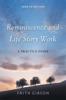 Reminiscence and Life Story Work: A Practice Guide - Gibson, Faith