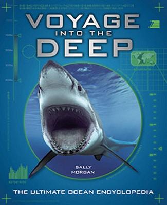Voyage Into the Deep: The Ultimate Ocean Encyclopedia - Morgan, Sally