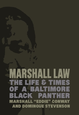 """Marshall Law: The Life & Times of a Baltimore Black Panther - Conway, Marshall """"Eddie"""", and Stevenson, Dominque, and Abu-Jamal, Mumia (Introduction by)"""