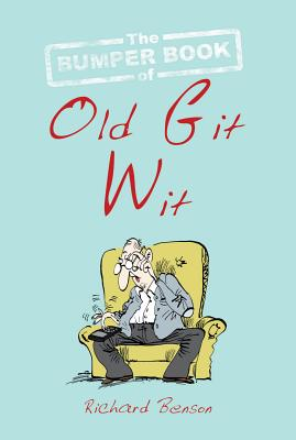 The Bumper Book of Old Git Wit - Benson, Richard