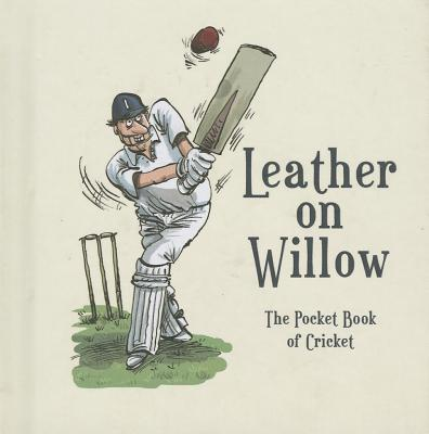 Leather on Willow: The Pocket Book of Cricket - Benson, Richard