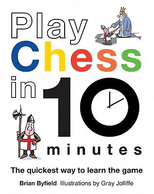 Play Chess in 10 Minutes: The quickest way to learn the game - Byfield, Brian
