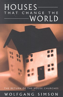 Houses That Change the World: The Return of the House Churches - Simson, Wolfgang
