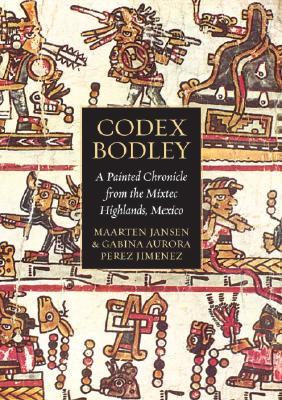 Codex Bodley: A Painted Chronicle from the Mixtec Highlands, Mexico - Jansen, Maarten, and Jimenez, Gabina Aurora Perez