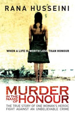 Murder in the Name of Honor: The True Story of One Woman's Heroic Fight Against an Unbelievable Crime - Husseini, Rana