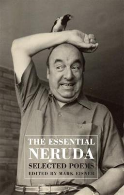 The Essential Neruda: Selected Poems - Neruda, Pablo, and Eisner, Mark (Editor)