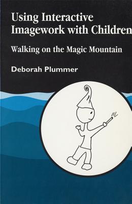 Using Interactive Imagework with Children: Walking on the Magic Mountain - Plummer, Deborah E