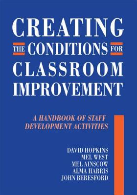 Creating the Conditions for Classroom Improvement: A Handbook of Staff Development Activities - Hopkins, David, and Hopkins, and Beresford, John