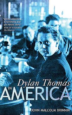 Dylan Thomas in America - Brinnin, John Malcolm