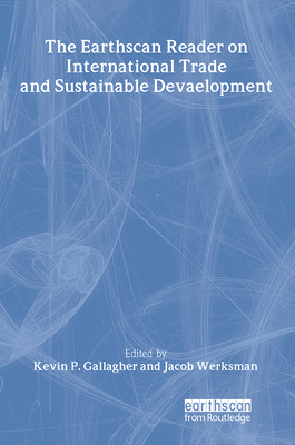 Earthscan Reader on International Trade and Sustainable Development - Kevin P Gallagher, and Jacob Werksman, and Gallagher, Kevin (Editor)
