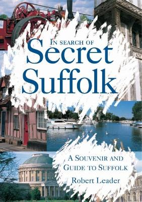 In Search of Secret Suffolk: A Souvenir and Guide to Suffolk - Leader, Robert