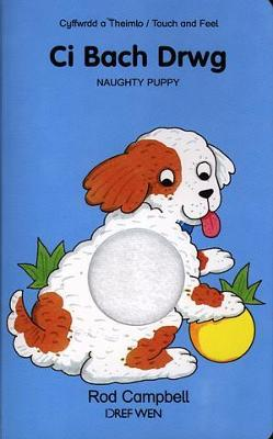 Ci Bach Drwg / Naughty Puppy: Cyffwrdd a Theimlo / Touch and Feel - Campbell, Rod