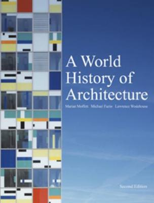 A World History of Architecture - Moffett, Marian, and Fazio, Michael, and Wodehouse, Lawrence