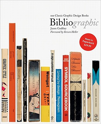 Bibliographic: 100 Classic Graphic Design Books - Godfrey, Jason, and Heller, Steven (Foreword by)
