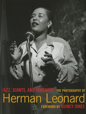 Jazz, Giants and Journeys: The Photography of Herman Leonard - Leonard, Herman (Photographer), and Jones, Quincy (Foreword by)