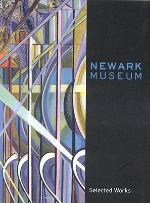 Newark Museum: Selected Works - Venn, Beth F (Editor), and Newark Museum, and Curators of the Newark Museum (Editor)