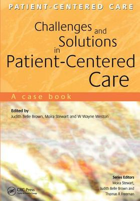 Challenges and Solutions in Patient-Centered Care: A Case Book - Brown, Theodore E, and Stewart, James, and Weston, W Wayne