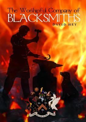 The Worshipful Company of Blacksmiths: A History - Hey, David