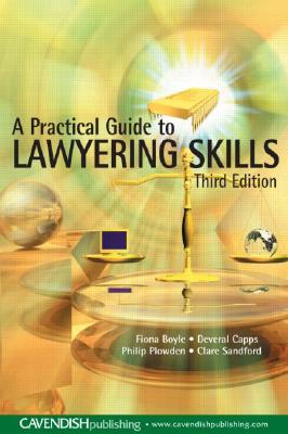 A Practical Guide to Lawyering Skills - Boyle, Fiona, and Capps, Deveral, and Plowden, Philip