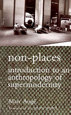 Non-Places: Introduction to an Anthropology of Supermodernity - Auge, Marc, and Howe, John (Editor)