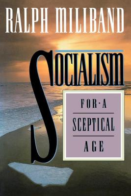 Socialism for a Skeptical Age - Miliband, Ralph