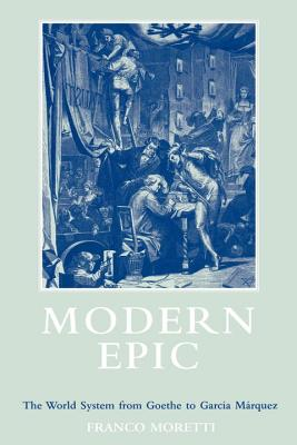 Modern Epic: The World System from Goethe to Garcia Marquez - Moretti, Franco, and Hoare, Quintin (Translated by)