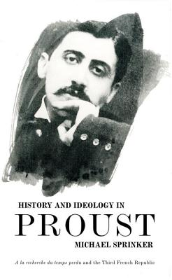History and Ideology in Proust - Sprinker, Michael, Professor
