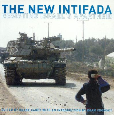 The New Intifada: Resisting Israel's Apartheid - Carey, RoAne (Editor), and Chomsky, Noam, Professor (Introduction by)