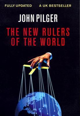 The New Rulers of the World - Pilger, John