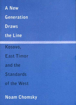 A New Generation Draws the Line: Kosovo, East Timor and the Standards of the West - Chomsky, Noam, Professor