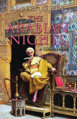 The Arabian Nights: A Companion - Irwin, Robert