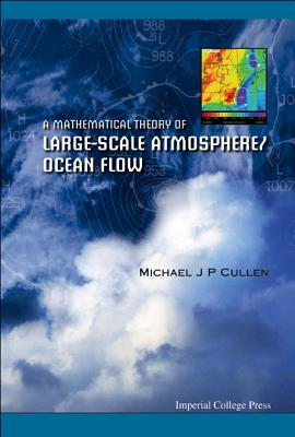 A Mathematical Theory of Large-Scale Atmosphere/Ocean Flow - Cullen, Michael J P