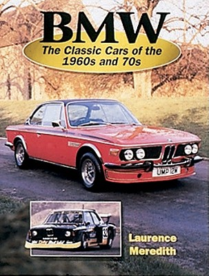 BMW: The Classic Cars of the 1960s and '70s - Meredith, Laurence