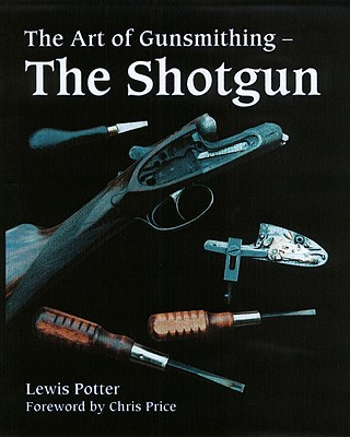 The Art of the Gunsmith: The Shotgun - Potter, Lewis