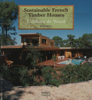 Sustainable French Timber Houses: L'Affaire de Wood - Cariou, Joel