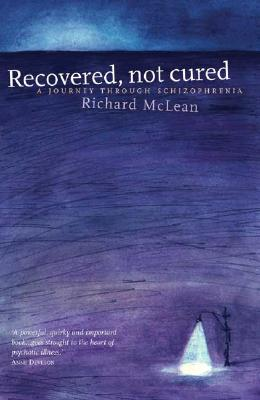 Recovered, Not Cured: A Journey Through Schizophrenia - McLean, Richard