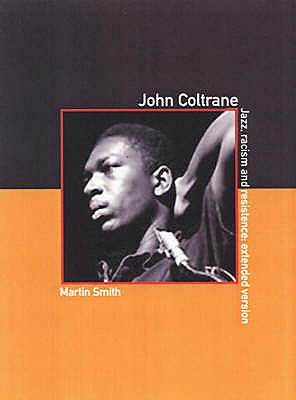 John Coltrane: The Extended Version: Jazz, Racism and Resistance - Smith, Martin