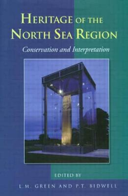 Conservation and Interpretation: Heritage of the North Sea Region - Green, L. M., and Bidwell, Paul T.