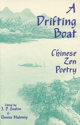 A Drifting Boat: An Anthology of Chinese Zen Poetry - Seaton, Jerome P, and Maloney, Dennis (Editor)
